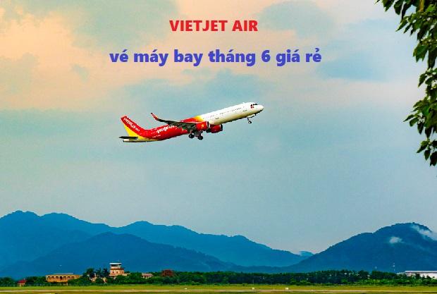 bảng giá vé máy bay vietjet air tháng 6